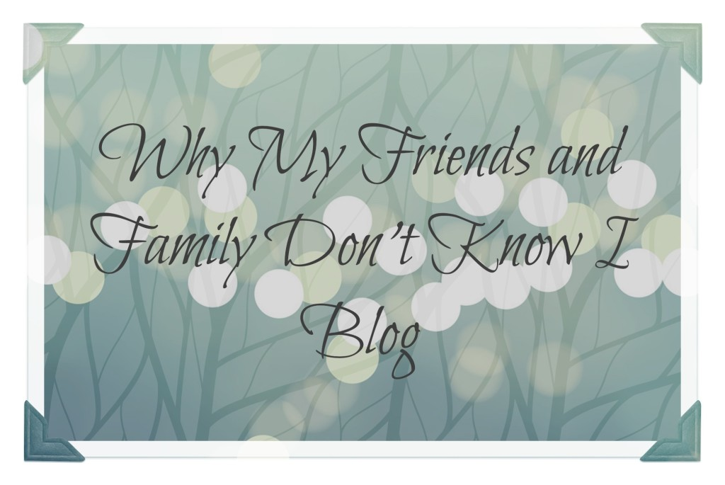 Why My Friends Don't Know I Blog