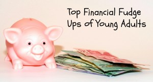 Top Financial Fudge Ups of Young Adults