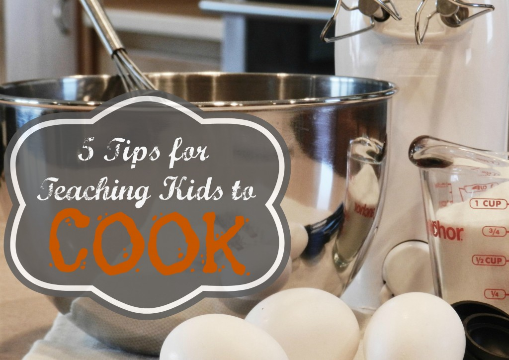 5 Tips for Teaching Kids to Cook