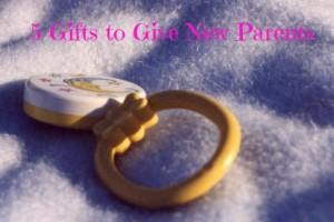 5 Gifts to Give New Parents