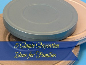 5 Simple Staycation Ideas for Families