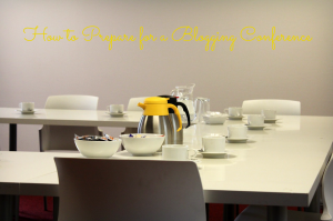 How to Prepare for a Blogging Conference