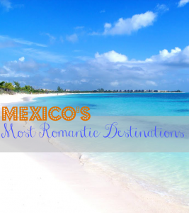 Mexico's Most Romantic Destinations #Travel