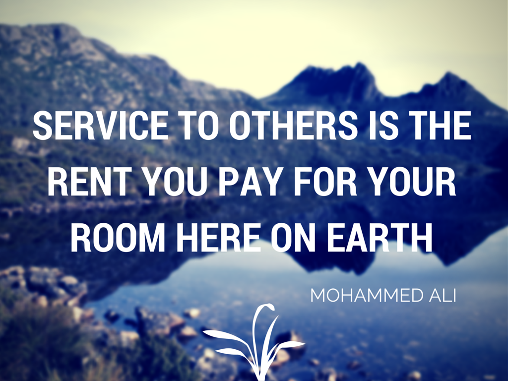 Service to others is the rent you pay
