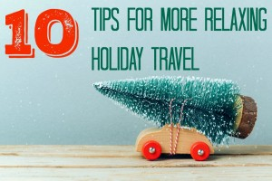 10 Tips for More Relaxing Holiday Travel