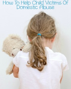 How To Help Child Victims Of Domestic Abuse