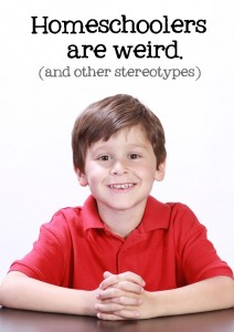 Homeschoolers are Weird (and other stereotypes)