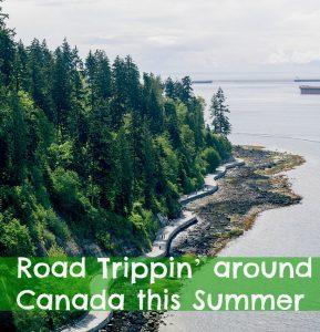 Road Trippin' around Canada this Summer