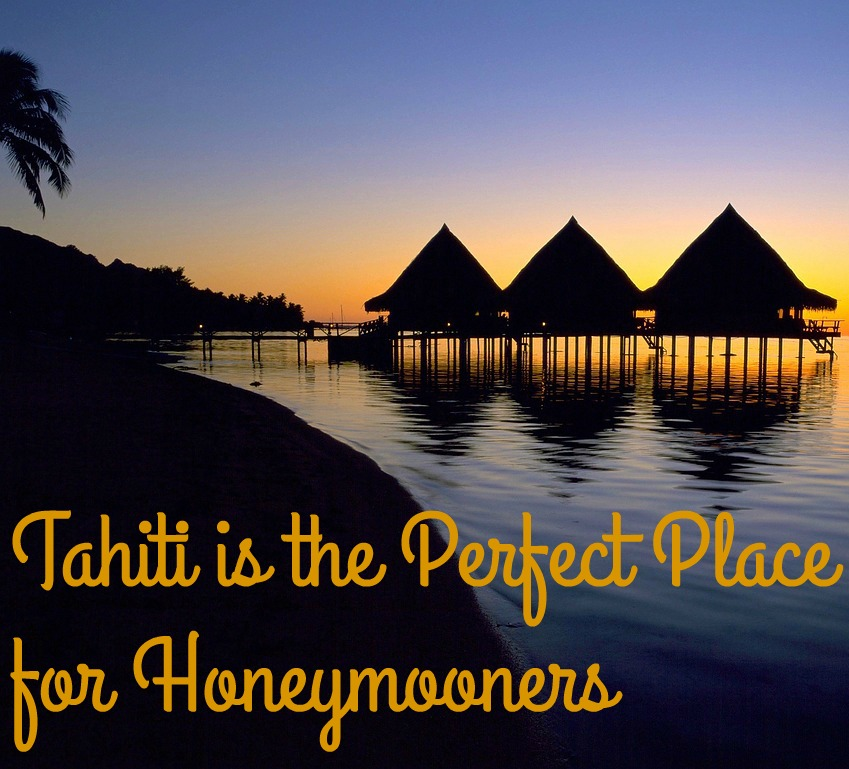 Tahiti is the Perfect Place for Honeymooners