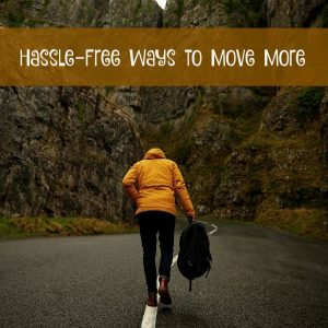 Forget the Money, Memberships or Motivation: Hassle-Free Ways to Move More
