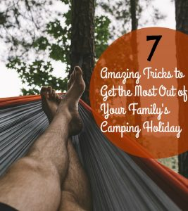7 Amazing Tricks to Get the Most Out of Your Family's Camping Holiday