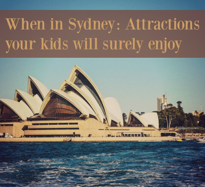 When in Sydney: Attractions your kids will surely enjoy