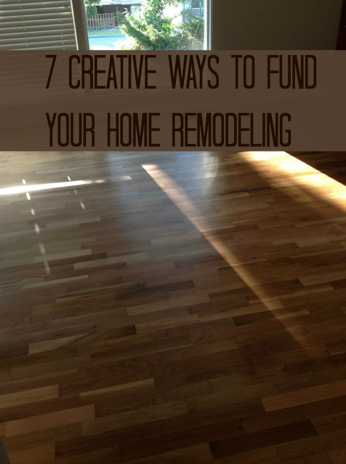 7 Creative Ways To Fund Your Home Remodeling