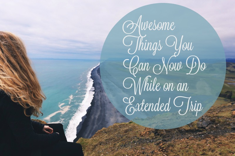 awesome-things-you-can-now-do-while-on-an-extended-trip