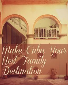 Make Cuba Your Next Family Destination