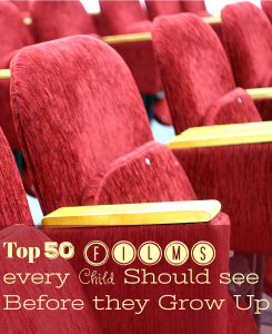 Top 50 Films every Child Should see Before they Grow Up