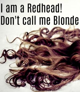 I am a Redhead! Don't call me Blonde